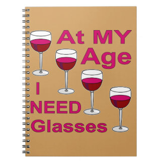 At My Age I Need (Wine) Glasses Notebook