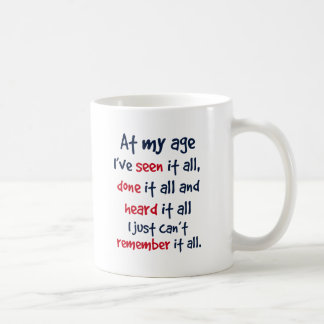 at my age I've seen it all, done it all, and heard Coffee Mug