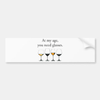 At My Age, You Need Glasses Bumper Sticker
