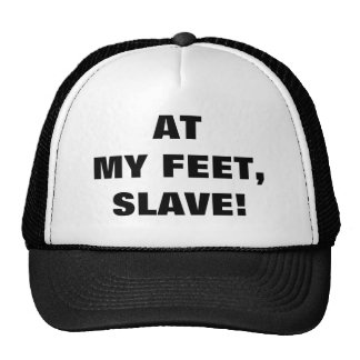 AT MY FEET, SLAVE! TRUCKER HAT