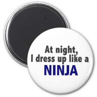 At Night I Dress Up Like A Ninja Magnet