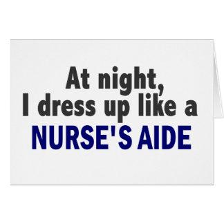 At Night I Dress Up Like A Nurse's Aide Card