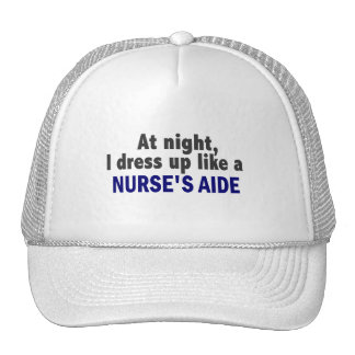At Night I Dress Up Like A Nurse's Aide Trucker Hats