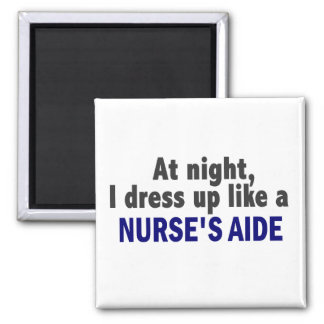 At Night I Dress Up Like A Nurse's Aide 2 Inch Square Magnet