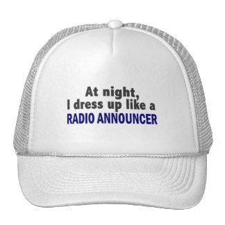At Night I Dress Up Like A Radio Announcer Trucker Hat