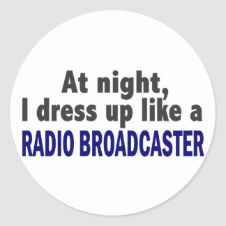 At Night I Dress Up Like A Radio Broadcaster Round Sticker