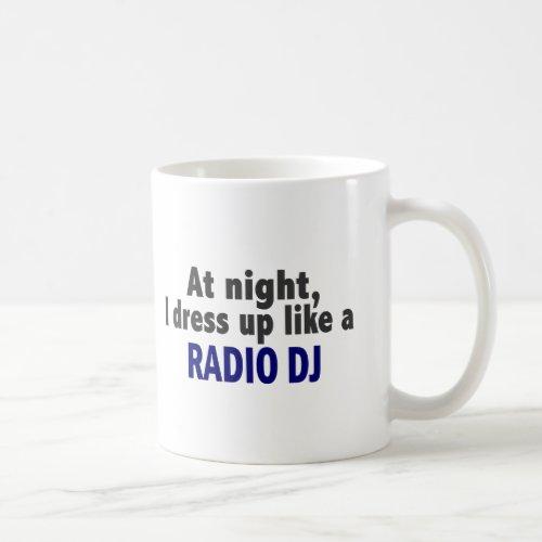 At Night I Dress Up Like A Radio DJ Coffee Mug