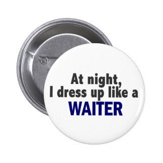 At Night I Dress Up Like A Waiter Buttons