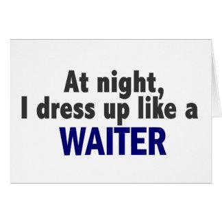 At Night I Dress Up Like A Waiter Card