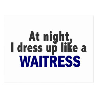 At Night I Dress Up Like A Waitress Post Cards