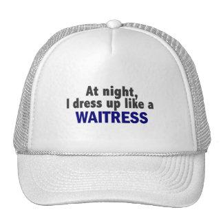 At Night I Dress Up Like A Waitress Trucker Hat