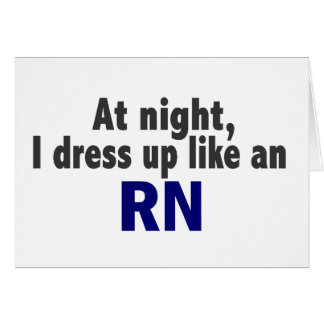 At Night I Dress Up Like An RN Card