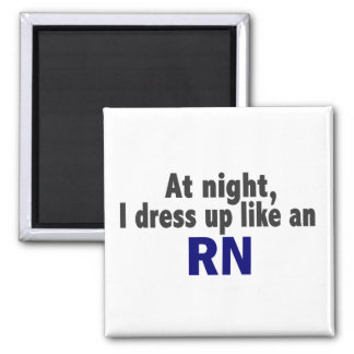At Night I Dress Up Like An RN Magnet