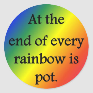 at-the-end-of-every-rainbow-is-pot classic round sticker