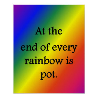 at-the-end-of-every-rainbow-is-pot poster