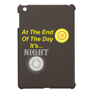 AT The End Of The Day Its Night Case For The iPad Mini