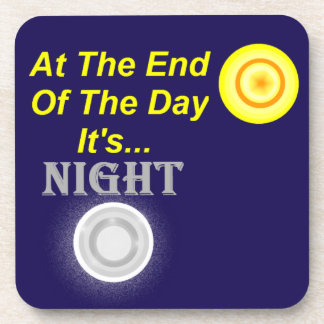 AT The End Of The Day Its Night Drink Coaster