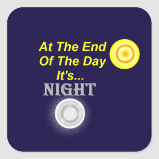 AT The End Of The Day Its Night Square Sticker