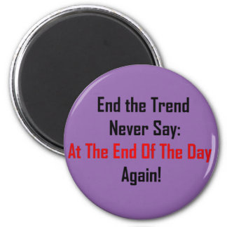 At The End Of The Day Magnet