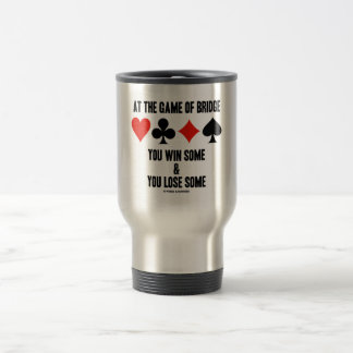 At The Game Of Bridge You Win Some & You Lose Some 15 Oz Stainless Steel Travel Mug