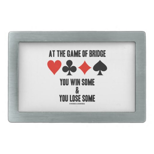 At The Game Of Bridge You Win Some You Lose Some Belt Buckles