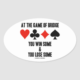 At The Game Of Bridge You Win Some You Lose Some Oval Sticker