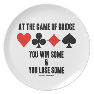 At The Game Of Bridge You Win Some You Lose Some Plate