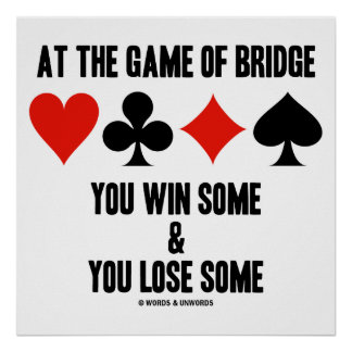 At The Game Of Bridge You Win Some & You Lose Some Poster
