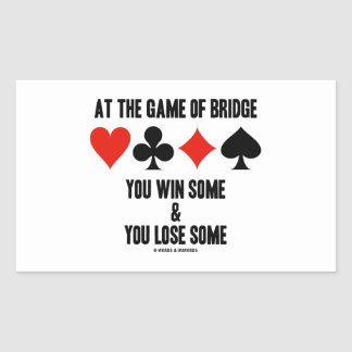 At The Game Of Bridge You Win Some You Lose Some Rectangular Sticker