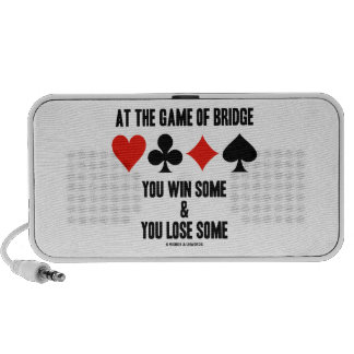 At The Game Of Bridge You Win Some You Lose Some Speaker