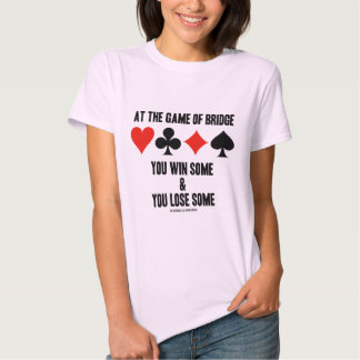 At The Game Of Bridge You Win Some & You Lose Some T-shirt