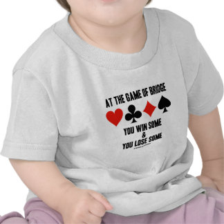 At The Game Of Bridge You Win Some & You Lose Some T-shirts