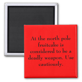 At the north pole fruitcake is considered to be... magnet