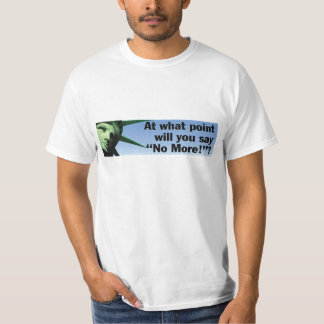"""At What Point Will You Say """"No More!"""" T-Shirt"""