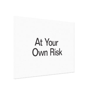 At Your Own Risk Stretched Canvas Prints
