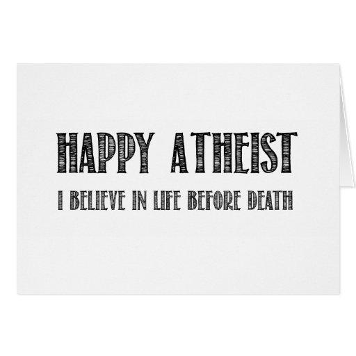 Ateo feliz que creo en vida antes de muerte tarjeta de felicitación