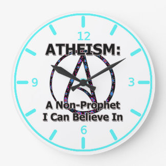 Atheism: A Non-Prophet I Can Believe In Large Clock