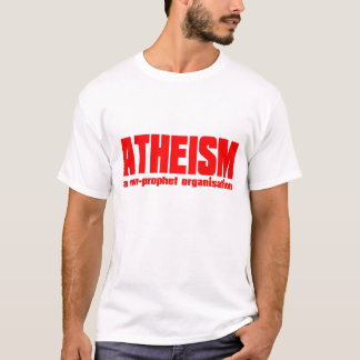 Atheism A non prophet organisation T-Shirt