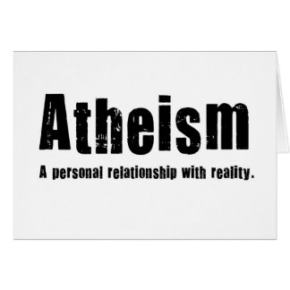 Atheism. A personal relationship with reality. Card
