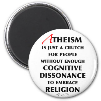 Atheism Is A Crutch 2 Inch Round Magnet