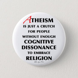 Atheism Is A Crutch Pinback Button
