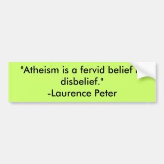 """Atheism is a fervid belief in disbelief.""-Laur... Car Bumper Sticker"