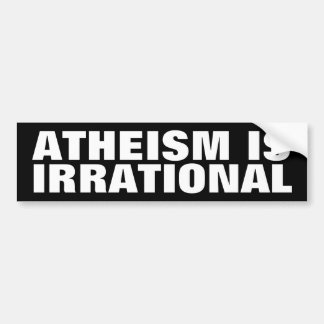 Atheism is Irrational Car Bumper Sticker