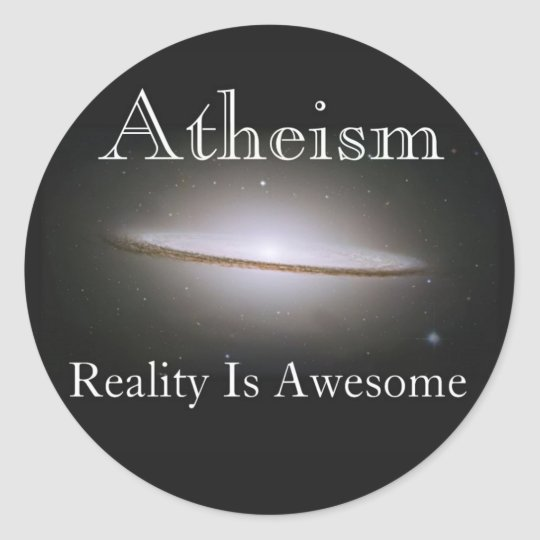 atheism, reality is awesome classic round sticker