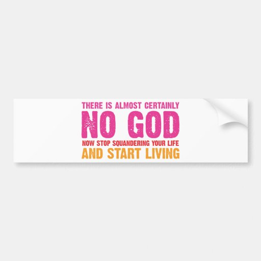 Atheist campaign: There is almost certainly no god Bumper Sticker