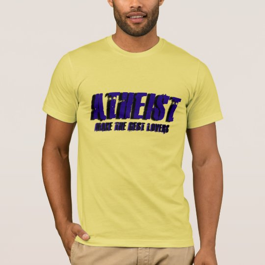 Atheist Make The Best Lovers T-Shirt