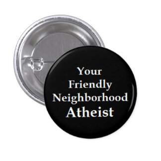 Atheist Neighbor 1 Inch Round Button