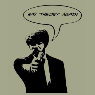 Atheist shirt - Say 'theory' again! shirt