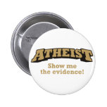 Atheist - Show me the evidence! Buttons