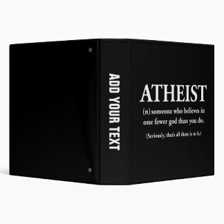 atheist: someone who believes in one fewer god binder